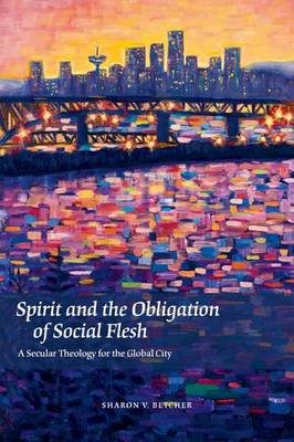 Spirit and the Obligation of Social Flesh: A Secular Theology for the Global City (Hardback)
