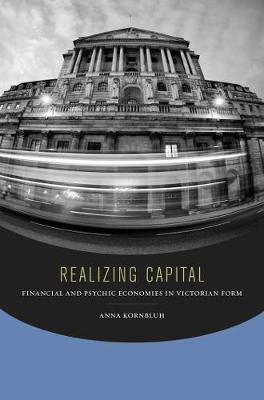 Realizing Capital: Financial and Psychic Economies in Victorian Form (Hardback)