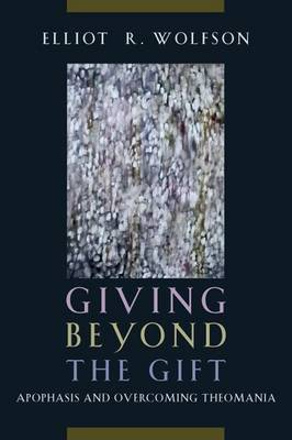 Giving Beyond the Gift: Apophasis and Overcoming Theomania (Paperback)