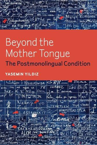 Beyond the Mother Tongue: The Postmonolingual Condition (Paperback)