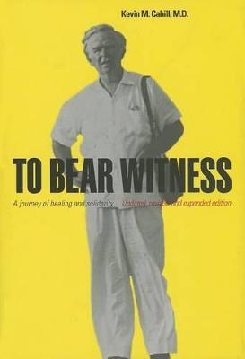 To Bear Witness: A Journey of Healing and Solidarity - International Humanitarian Affairs (Hardback)