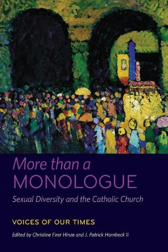 More than a Monologue: Sexual Diversity and the Catholic Church: Voices of Our Times - Catholic Practice in North America (Paperback)
