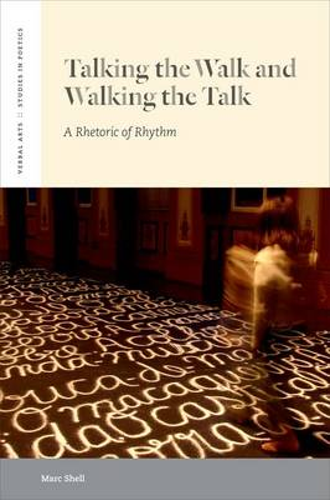 Talking the Walk & Walking the Talk: A Rhetoric of Rhythm - Verbal Arts: Studies in Poetics (Paperback)