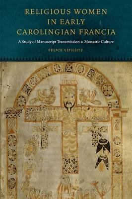 Religious Women in Early Carolingian Francia: A Study of Manuscript Transmission and Monastic Culture - Fordham Series in Medieval Studies (Hardback)