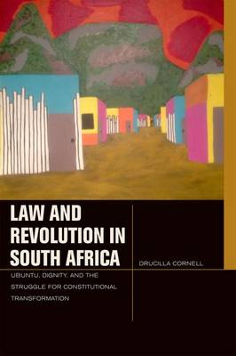 Law and Revolution in South Africa: uBuntu, Dignity, and the Struggle for Constitutional Transformation - Just Ideas (Paperback)