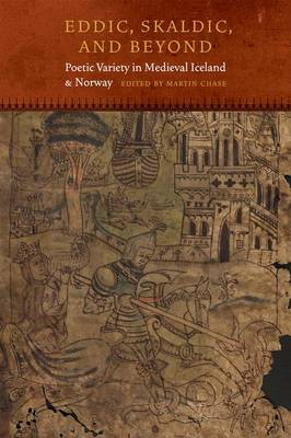 Eddic, Skaldic, and Beyond: Poetic Variety in Medieval Iceland and Norway - Fordham Series in Medieval Studies (Hardback)