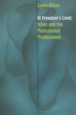 At Freedom's Limit: Islam and the Postcolonial Predicament (Hardback)