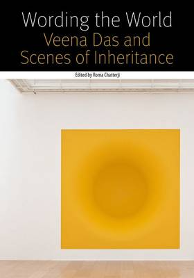 Wording the World: Veena Das and Scenes of Inheritance - Forms of Living (Paperback)