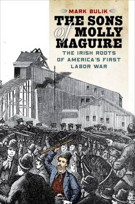 The Sons of Molly Maguire: The Irish Roots of America's First Labor War (Hardback)