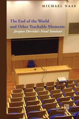 The End of the World and Other Teachable Moments: Jacques Derrida's Final Seminar - Perspectives in Continental Philosophy (Paperback)