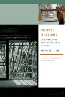 Cultural Techniques: Grids, Filters, Doors, and Other Articulations of the Real - Meaning Systems (Hardback)