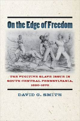 On the Edge of Freedom: The Fugitive Slave Issue in South Central Pennsylvania, 1820-1870 - The North's Civil War (Paperback)