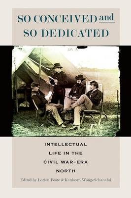 So Conceived and So Dedicated: Intellectual Life in the Civil War-Era North - The North's Civil War (Paperback)