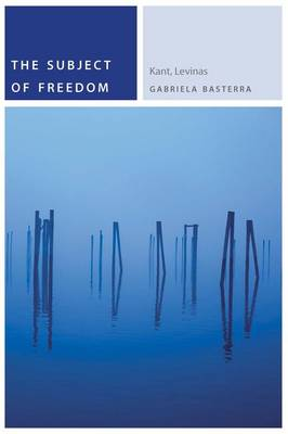 The Subject of Freedom: Kant, Levinas - Commonalities (Paperback)