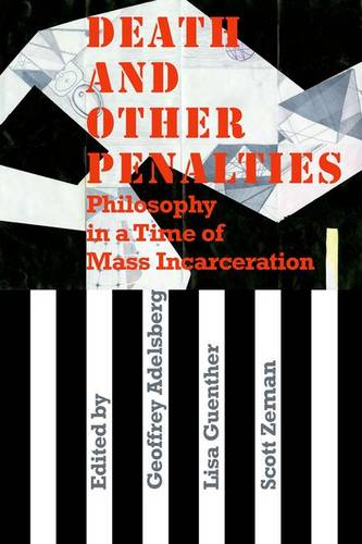 Death and Other Penalties: Philosophy in a Time of Mass Incarceration (Paperback)
