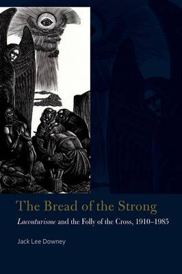 The Bread of the Strong: Lacouturisme and the Folly of the Cross, 1910-1985 - Catholic Practice in North America (Hardback)