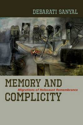 Memory and Complicity: Migrations of Holocaust Remembrance (Hardback)