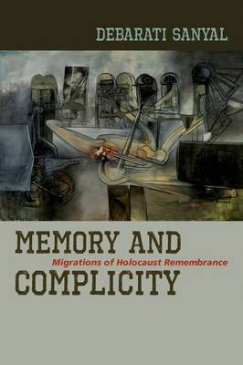 Memory and Complicity: Migrations of Holocaust Remembrance (Paperback)