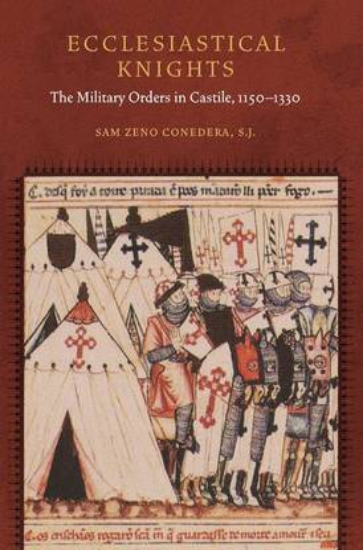 Ecclesiastical Knights: The Military Orders in Castile, 1150-1330 - Fordham Series in Medieval Studies (Hardback)