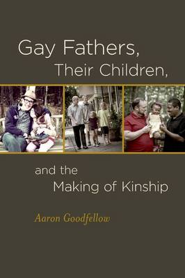 Gay Fathers, Their Children, and the Making of Kinship (Hardback)