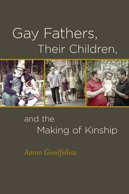 Gay Fathers, Their Children, and the Making of Kinship (Paperback)
