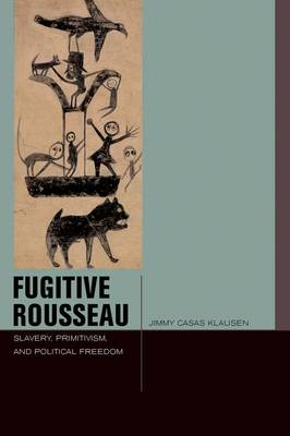 Fugitive Rousseau: Slavery, Primitivism, and Political Freedom - Just Ideas (Paperback)