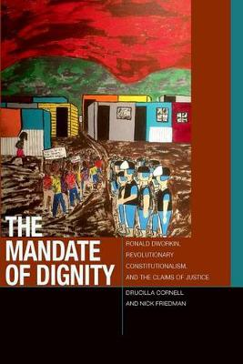 The Mandate of Dignity: Ronald Dworkin, Revolutionary Constitutionalism, and the Claims of Justice - Just Ideas (Hardback)