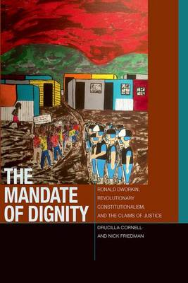 The Mandate of Dignity: Ronald Dworkin, Revolutionary Constitutionalism, and the Claims of Justice - Just Ideas (Paperback)