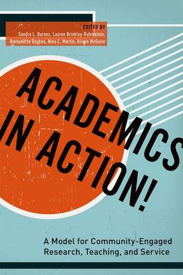 Academics in Action!: A Model for Community-Engaged Research, Teaching, and Service (Paperback)
