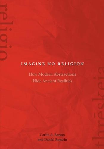 Imagine No Religion: How Modern Abstractions Hide Ancient Realities (Hardback)