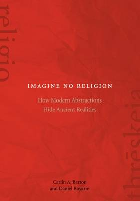 Imagine No Religion: How Modern Abstractions Hide Ancient Realities (Paperback)