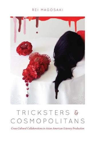 Tricksters and Cosmopolitans: Cross-Cultural Collaborations in Asian American Literary Production (Hardback)