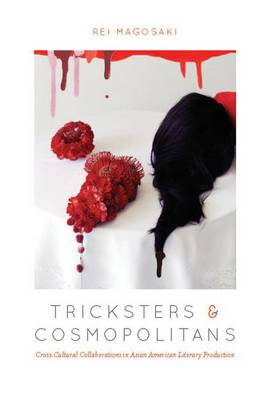 Tricksters and Cosmopolitans: Cross-Cultural Collaborations in Asian American Literary Production (Paperback)
