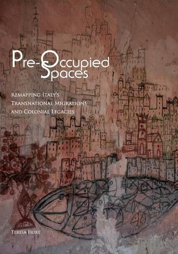 Pre-Occupied Spaces: Remapping Italy's Transnational Migrations and Colonial Legacies - Critical Studies in Italian America (Paperback)