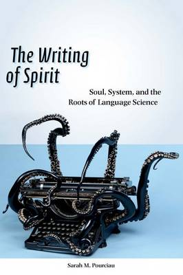 The Writing of Spirit: Soul, System, and the Roots of Language Science (Paperback)