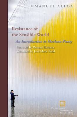 Resistance of the Sensible World: An Introduction to Merleau-Ponty - Perspectives in Continental Philosophy (Paperback)
