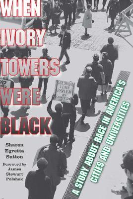 When Ivory Towers Were Black: A Story about Race in America's Cities and Universities (Hardback)