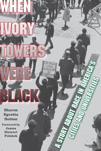 When Ivory Towers Were Black: A Story about Race in America's Cities and Universities (Paperback)