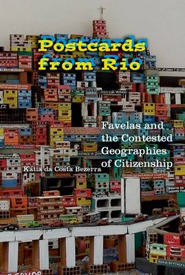 Postcards from Rio: Favelas and the Contested Geographies of Citizenship (Paperback)