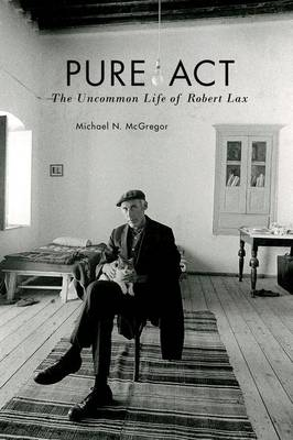 Pure Act: The Uncommon Life of Robert Lax - Catholic Practice in North America (Paperback)
