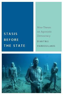 Stasis Before the State: Nine Theses on Agonistic Democracy - Commonalities (Hardback)