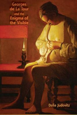 Georges de La Tour and the Enigma of the Visible (Hardback)
