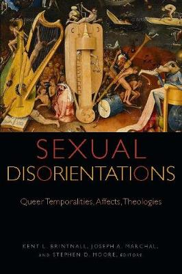 Sexual Disorientations: Queer Temporalities, Affects, Theologies - Transdisciplinary Theological Colloquia (Hardback)