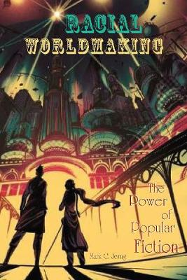 Racial Worldmaking: The Power of Popular Fiction (Hardback)
