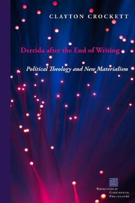 Derrida after the End of Writing: Political Theology and New Materialism - Perspectives in Continental Philosophy (Hardback)