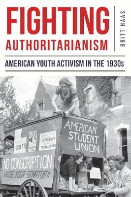 Fighting Authoritarianism: American Youth Activism in the 1930s (Hardback)