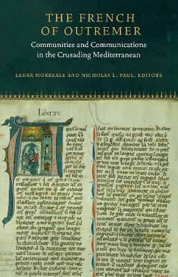 The French of Outremer: Communities and Communications in the Crusading Mediterranean - Fordham Series in Medieval Studies (Hardback)