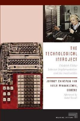 The Technological Introject: Friedrich Kittler between Implementation and the Incalculable - Meaning Systems (Hardback)