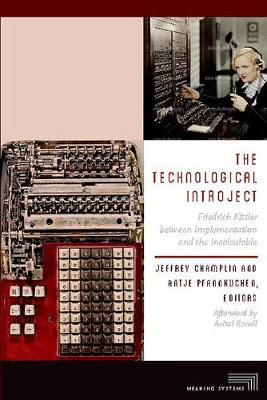 The Technological Introject: Friedrich Kittler between Implementation and the Incalculable - Meaning Systems (Paperback)