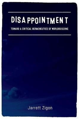 Disappointment: Toward a Critical Hermeneutics of Worldbuilding (Paperback)